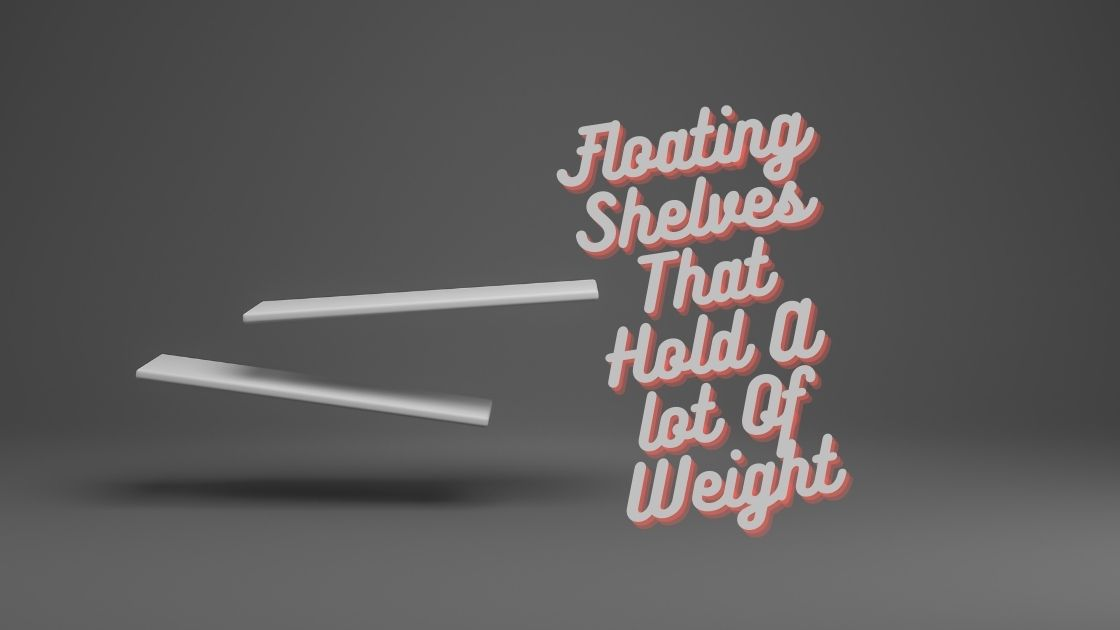 Floating Shelves That Hold A lot Of Weight
