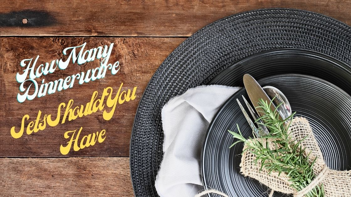 How Many Dinnerware Sets Should You Have