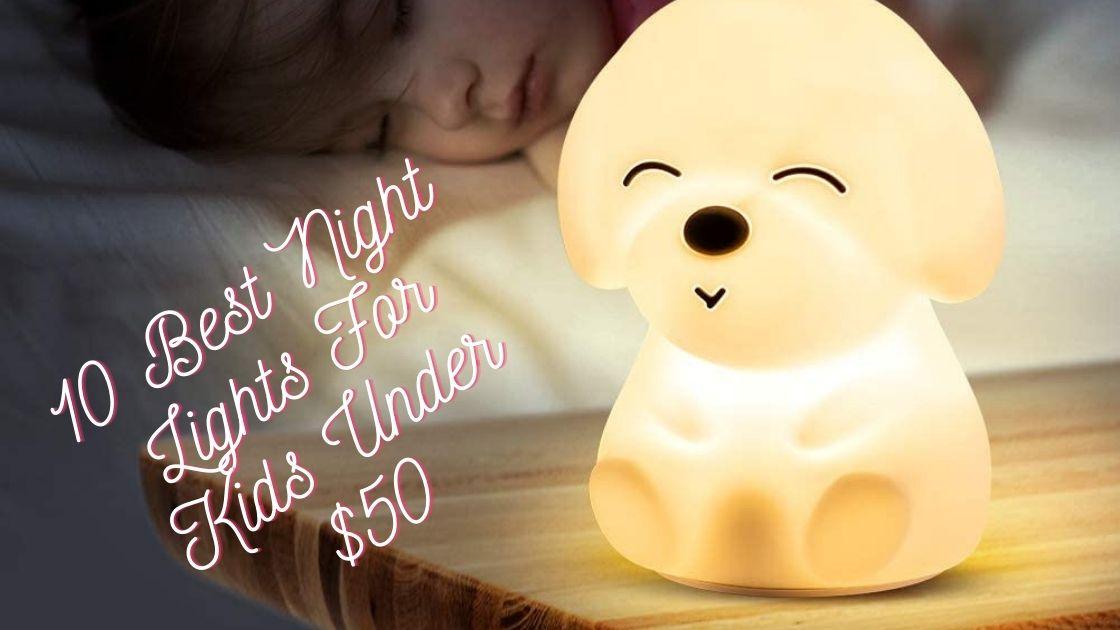 10 Best Night Lights For Kids Under $50