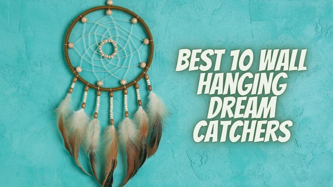 Best 10 Wall Hanging Dream Catchers