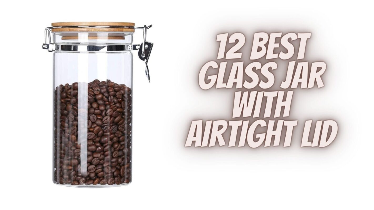 12 Best Glass Jar With Airtight Lid