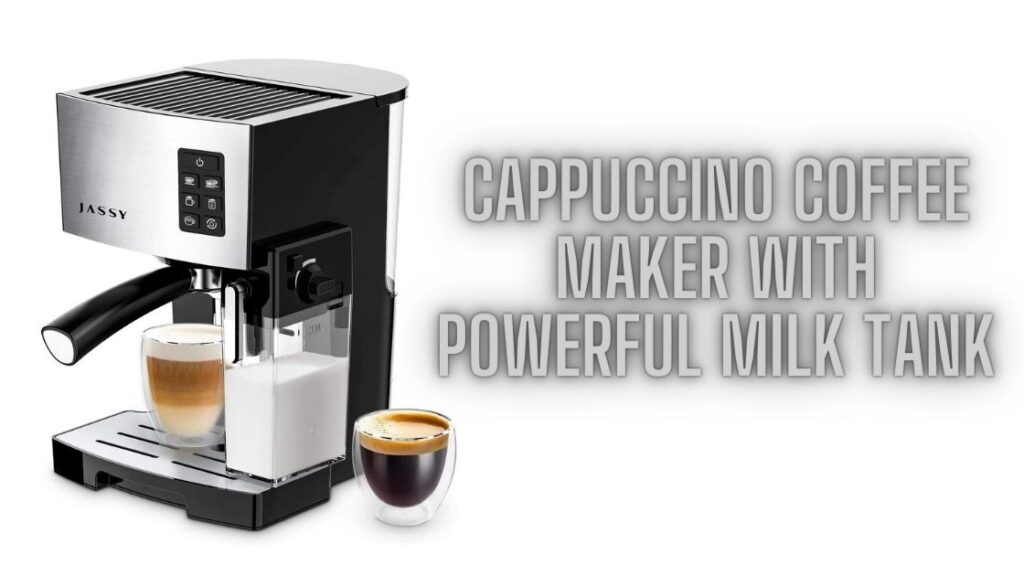 Cappuccino Coffee Maker With Powerful Milk Tank
