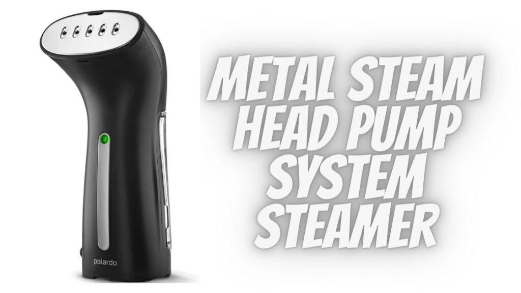 Metal Steam Head Pump System Steamer